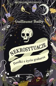 okładka Nekrosytuacje. Perełki z życia grabarza, Ebook | Guillaume Bailly