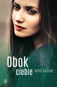 okładka Obok ciebie, Ebook | Anna Kasiuk
