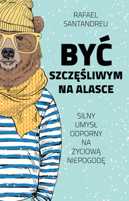 okładka Być szczęśliwym na Alasce, Ebook | Rafael Santandreu