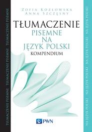 okładka Tłumaczenie pisemne na język polski, Ebook | Zofia  Kozłowska, Anna  Szczęsny