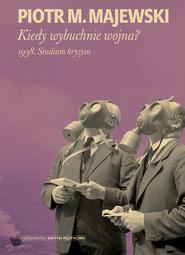 okładka Kiedy wybuchnie wojna?, Ebook | Piotr M. Majewski