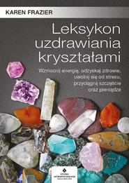 okładka Leksykon uzdrawiania kryształami. Wzmocnij energię, odzyskaj zdrowie, uwolnij się od stresu, przyciągnij szczęście oraz pieniądze - PDF, Ebook | Frazier Karen