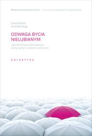 okładka Odwaga bycia nielubianym. Japoński fenomen, który pokazuje jak być wolnym i odmienić własne życie, Ebook | Fumitake Koga, Kishimi Ichiro