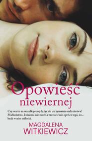 okładka Opowieść niewiernej, Ebook | Magdalena Witkiewicz