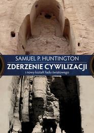 okładka Zderzenie cywilizacji i nowy kształt ładu światowego, Ebook | Samuel P. Huntington