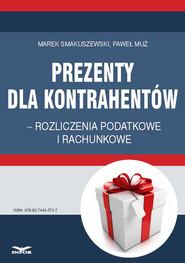 okładka Prezenty dla kontrahentów – rozliczenia podatkowe i rachunkowe, Ebook | Marek Smakuszewski, Paweł Muż