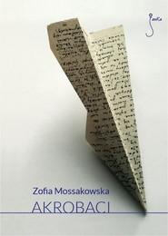 okładka Akrobaci, Ebook | Zofia Mossakowska