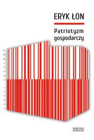 okładka Patriotyzm gospodarczy, Ebook | Eryk Łon
