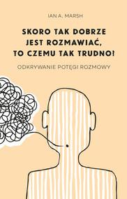 okładka Skoro tak dobrze jest rozmawiać, to czemu tak trudno?. Odkrywanie potęgi rozmowy, Ebook | Ian A. Marsh