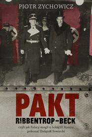 okładka Pakt Ribbentrop-Beck. czyli jak Polacy mogli u boku III Rzeszy pokonać Związek Sowiecki, Ebook | Piotr Zychowicz