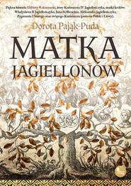 okładka Matka Jagiellonów, Ebook | Pająk-Puda Dorota