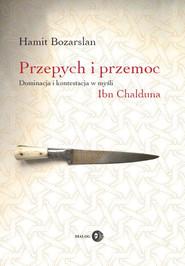 okładka Przepych i przemoc. Dominacja i kontestacja w myśli Ibn Chalduna, Ebook   Hamit Bozarslan