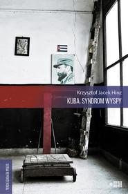okładka Kuba. Syndrom wyspy, Ebook | Krzysztof Jacek Hinz