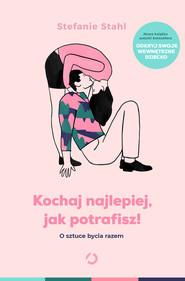 okładka Kochaj najlepiej, jak potrafisz!, Ebook | Stefanie Stahl
