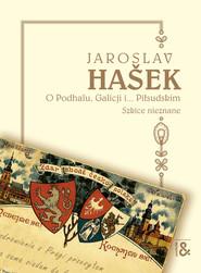 okładka O Podhalu, Galicji i... Piłsudskim. Szkice nieznane, Ebook | Jaroslav  Hašek, Anna Dorota  Kamińska - tłumaczenie