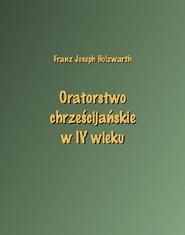 okładka Oratorstwo chrześcijańskie w IV wieku, Ebook | Franz Joseph Holzwarth