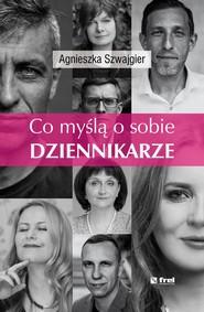 okładka Co myślą o sobie DZIENNIKARZE, Ebook   Agnieszka  Szwajgier