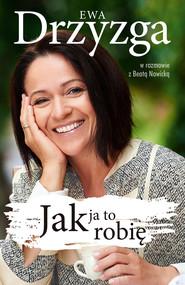 okładka Ewa Drzyzga. Jak ja to robię, Ebook | Beata Nowicka, Ewa Drzyzga