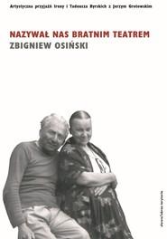 okładka Nazywał nas bratnim teatrem, Ebook | Zbigniew Osiński