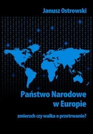 okładka Państwo narodowe w Europie. Zmierzch czy walka o przetrwanie?, Ebook | Janusz Ostrowski
