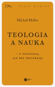 okładka Teologia a nauka – z nostalgią ale bez frustracji, Ebook   Michał Heller