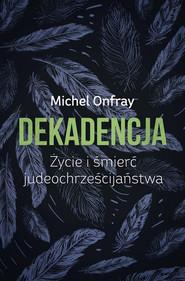 okładka Dekadencja. Życie i śmierć judeochrześcijaństwa, Ebook   Michel Onfray