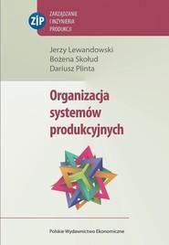 okładka Organizacja systemów produkcyjnych, Ebook   Jerzy Lewandowski, Bożena Skołud, Dariusz  Plinta