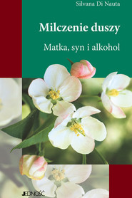 okładka Milczenie duszy. Matka. syn. alkohol., Ebook | Silvana Di Nauta