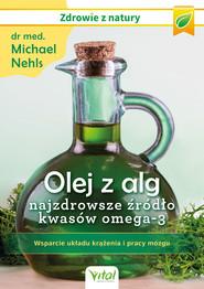 okładka Olej z alg – najzdrowsze źródło kwasów omega-3. Wsparcie układu krążenia, odporności i pracy mózgu - PDF, Ebook | Nehls Michael