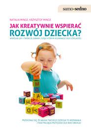 okładka Samo Sedno - Jak kreatywnie wspierać rozwój dziecka?, Ebook | Natalia Minge, Krzysztof Minge
