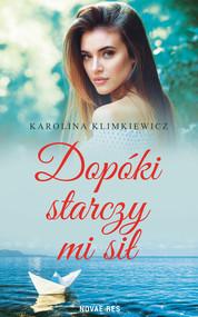 okładka Dopóki starczy mi sił, Ebook | Karolina  Klimkiewicz