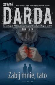 okładka Zabij mnie, tato, Ebook | Stefan Darda