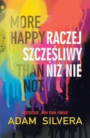 okładka More Happy Than Not. Raczej szczęśliwy niż nie, Ebook | Adam Silvera