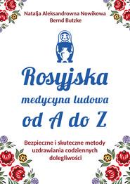 okładka Rosyjska medycyna ludowa do A do Z. Bezpieczne i skuteczne metody uzdrawiania codziennych dolegliwości, Ebook | Natalja Aleksandrowna Nowikowa, Bernd  Butzke