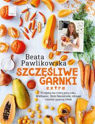 okładka Szczęśliwe Garnki EXTRA., Ebook | Beata Pawlikowska