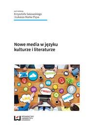 okładka Nowe media w języku, kulturze i literaturze, Ebook | Krzysztof Sakowski, Łukasz Marek Plęs