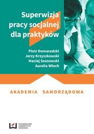 okładka Superwizja pracy socjalnej dla praktyków, Ebook   Piotr Domaradzki, Jerzy Krzyszkowski, Maciej Sosnowski, Aurelia Włoch