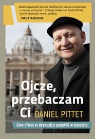 okładka Ojcze, przebaczam ci, Ebook   Daniel Pittet