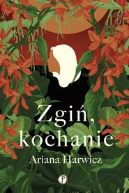 okładka Zgiń, kochanie, Ebook | Ariana Harwicz
