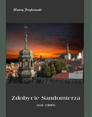 okładka Zdobycie Sandomierza rok 1809, Ebook   Walery Przyborowski