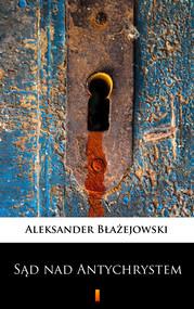 okładka Sąd nad Antychrystem. Powieść sensacyjna, Ebook | Aleksander Błażejowski