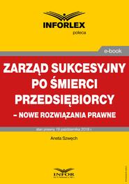 okładka Zarząd sukcesyjny po śmierci przedsiębiorcy – nowe rozwiązania prawne, Ebook | Aneta Szwęch