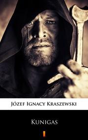 okładka Kunigas. Powieść z podań litewskich, Ebook | Józef Ignacy Kraszewski