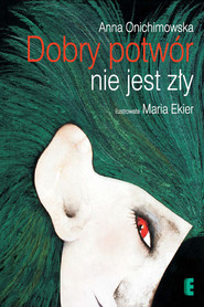 okładka Dobry potwór nie jest zły, Ebook | Anna Onichimowska