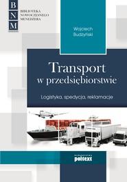 okładka Transport w przedsiębiorstwie. Logistyka, spedycja, reklamacje, Ebook   Wojciech Budzyński
