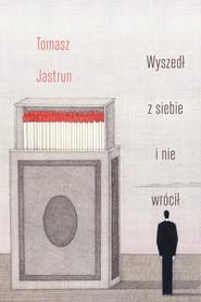 okładka Wyszedł z siebie i nie wrócił, Ebook | Tomasz Jastrun