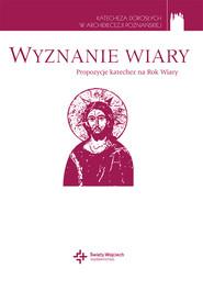 okładka Wyznanie wiary. Propozycje katechez na Rok Wiary, Ebook | Adam Adamski