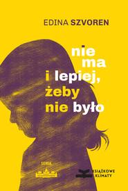 okładka Nie ma i lepiej, żeby nie było, Ebook | Edina Szvoren