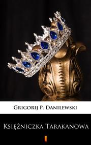 okładka Księżniczka Tarakanowa. Romans historyczny, Ebook | Grigorij P. Danilewski