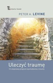 okładka Uleczyć traumę. 12- stopniowy program wychodzenia z traumy, Ebook | Peter A. Levine